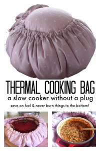 Thermal Cooking Bag - a slow cooker without a plug! Save on fuel and Never burn things to the bottom again. I love it!